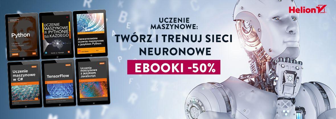 Promocja na ebooki Uczenie maszynowe: Twórz i trenuj sieci neuronowe [Ebooki -50%]