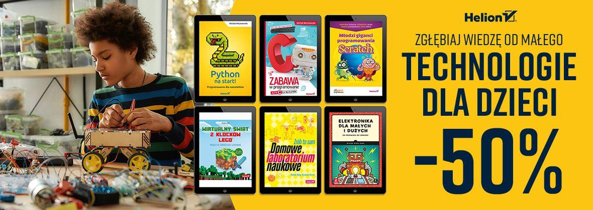 Promocja na ebooki Zgłębiaj wiedzę od małego - Technologie dla dzieci [Ebooki -50%]