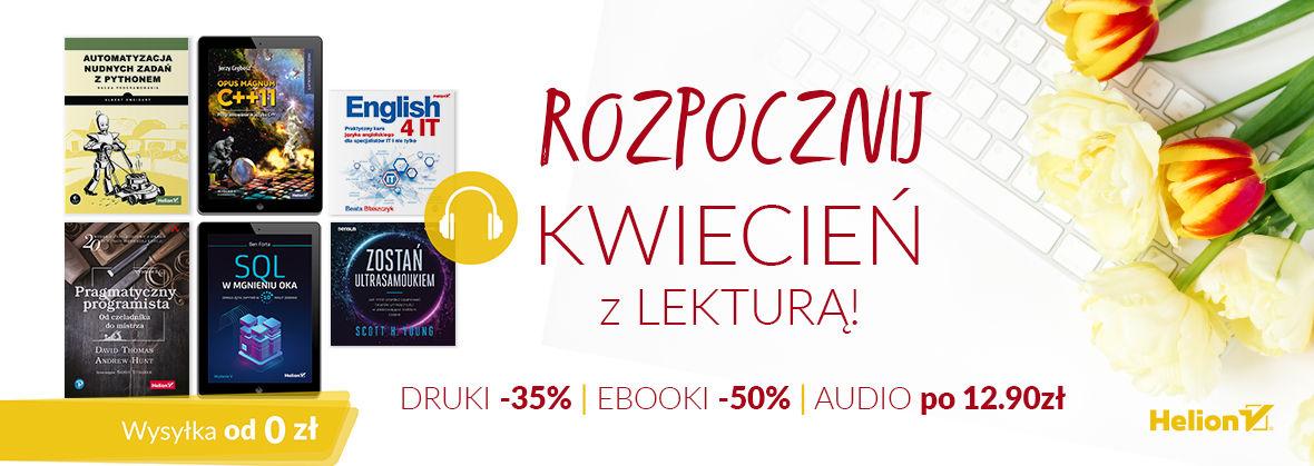 Promocja na ebooki Rozpocznij kwiecień z lekturą! [Drukowane -35%| Ebooki -50%| Audiobooki po 12,90zł]