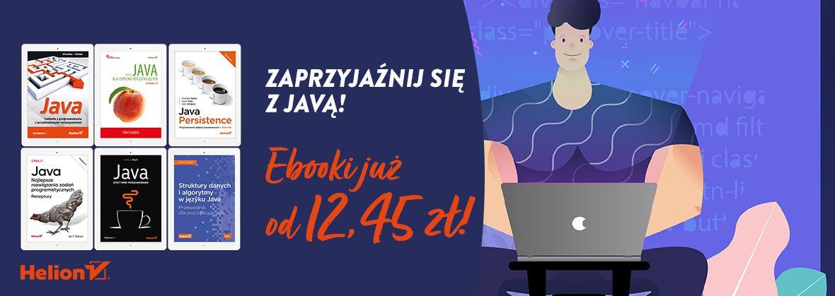 Promocja na ebooki Zaprzyjaźnij się z Javą! [Ebooki już od 12,45zł]
