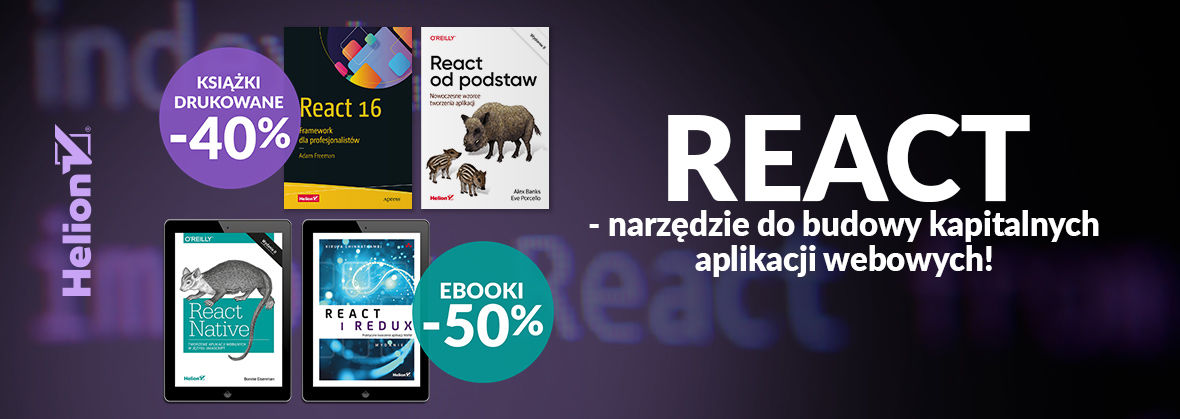 Promocja na ebooki React - narzędzie do budowy kapitalnych aplikacji webowych! [Książki drukowane -40% i Ebooki -50%]