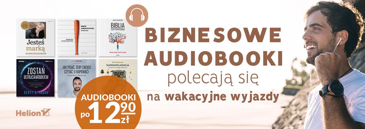 Promocja na ebooki Biznesowe audiobooki polecają się na wakacyjne wyjazdy [po 12,90zł]
