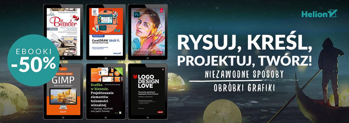 Promocja na ebooki Rysuj, kreśl, projektuj, twórz! Niezawodne sposoby obróbki grafiki komputerowej [Ebooki -50%]