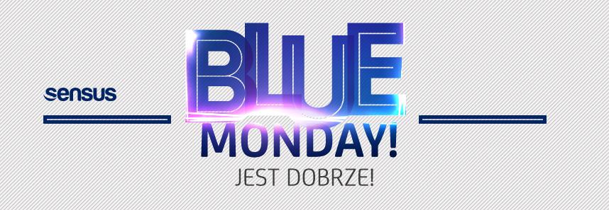 Blue Monday jest dobrze!