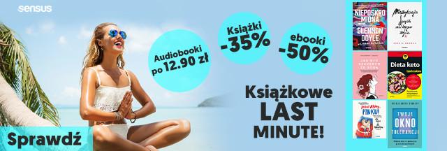 Książkowe LAST MINUTE! [Książki -35% | Ebooki -50% | Audiobooki po 12.90 zł]