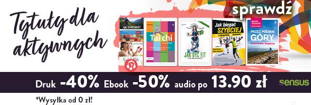 Dla aktywnych [Książki drukowane -40% Ebooki -50% Audiobooki po 13.90 zł]