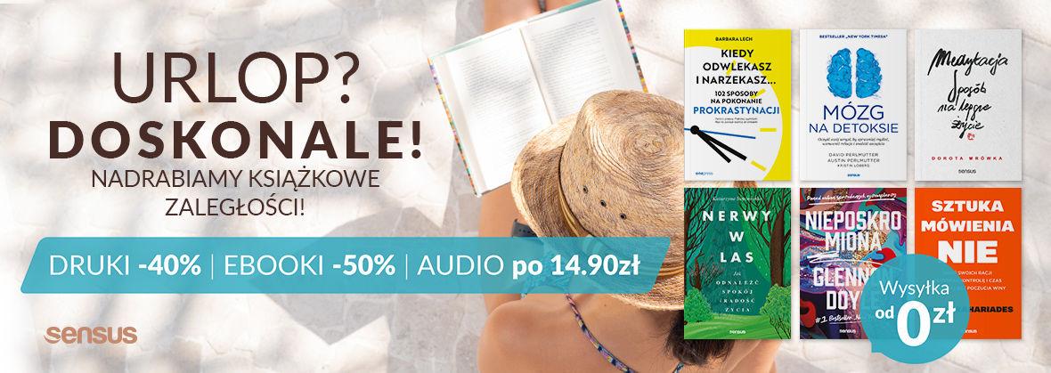 Promocja na ebooki Urlop? Doskonale! Nadrabiamy książkowe zaległości! Książki drukowane -40% Ebooki -50% Audiobooki po 14.90zł