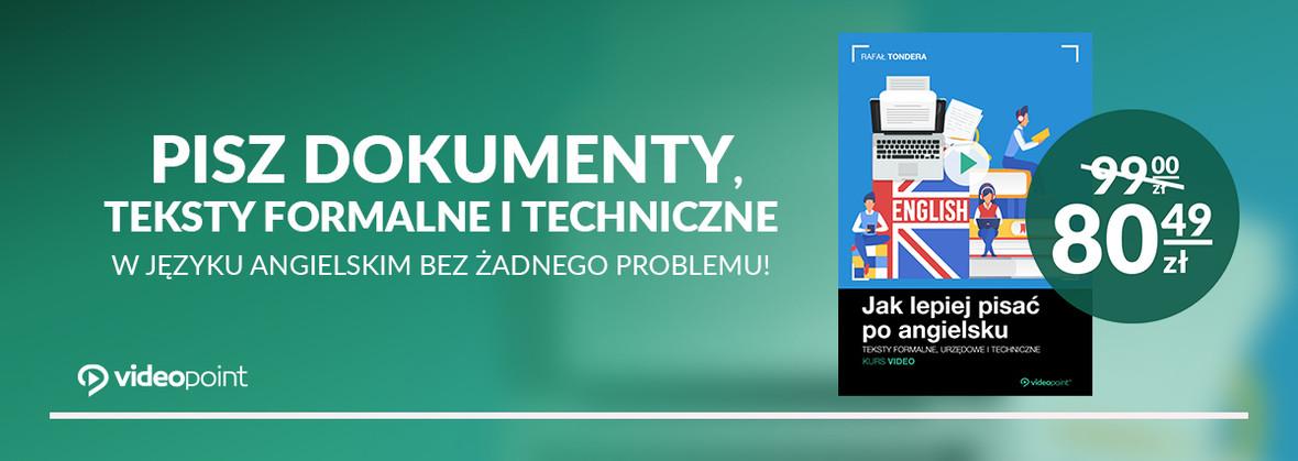 Pisz dokumenty, teksty formalne i techniczne w języku angielskim bez żadnego  problemu!